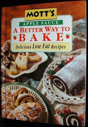 Motts Apple Sauce A Better Way To Bake Low Fat Recipes Cookbook 1995 Illustrated