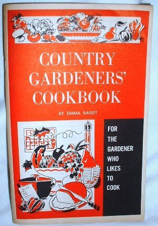 Emma Bailey Country Gardners Cookbook Organic Garden and Farming Recipe Booklet Vintage 1963