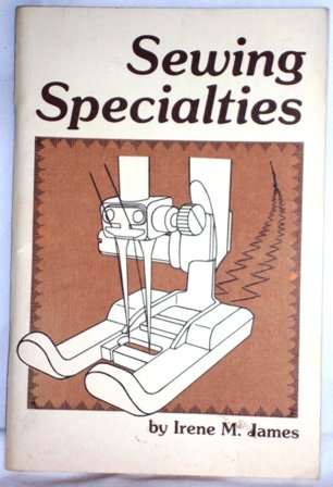 Sewing Specialties by Irene M James Softcover Nonfiction Crafts Book Dated Vintage1982