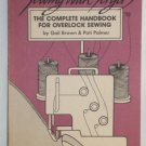 Sewing with Sergers the Complete Handbook for Overlock Sewing by Gail Brown and Pati Palmer 1985
