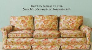 dont cry cause its over SMILE cause it happened decal sticker wall