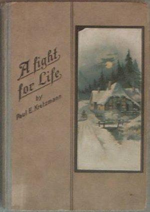 A Fight For Life Paul E. Kretzmann c1928 Hard Cover