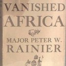 My Vanished Africa Peter Rainier 1945 HC/DJ
