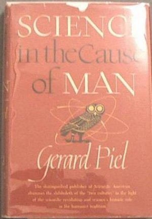 Science In The Cause of Man Gerard Piel 1961 HC/DJ