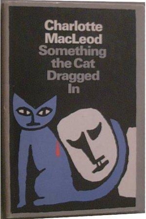 Something The Cat Dragged In Charlotte MacLeod c1983 HC/DJ