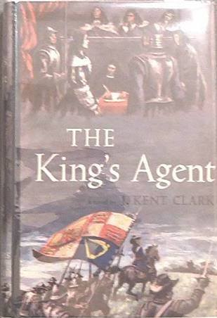 The King's Agent J. Kent Clark 1958 HC/DJ