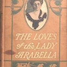 The Loves Of Lady Arabella Molly Seawell 1906 Hard Cover