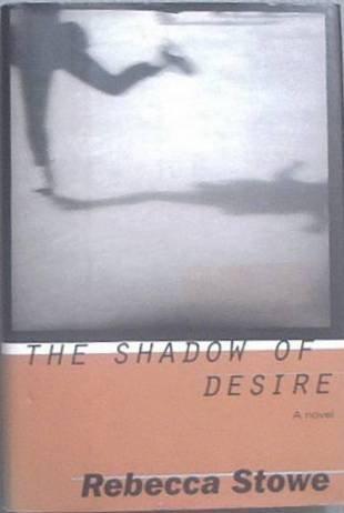 The Shadow Of Desire Rebecca Stowe 1996 HC/DJ