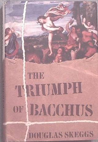 The Triumph Of Bacchus Douglas Skeggs 1993 HC/DJ