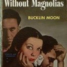 Without Magnolias Bucklin Moon 1950 Paperback