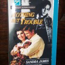 Nothing but Trouble by Sandra James Harlequin Super Romance Novel Paperback Book #514 Sept. 1992