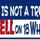 LP-1196 Not a Truck, Hell on 18 Wheels License Plate