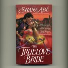 ABE, SHANA - The Truelove Bride