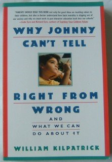 Why Johnny Can't Tell Right from Wrong by Kilpatrick Book