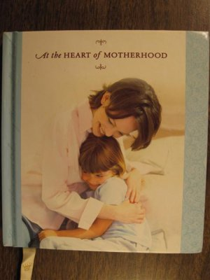 At the Heart of Motherhood- Hallmark gift book 2003 [Hardcover]