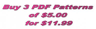 Buy 3 PDF patterns of 5.00 for only 11.99.
