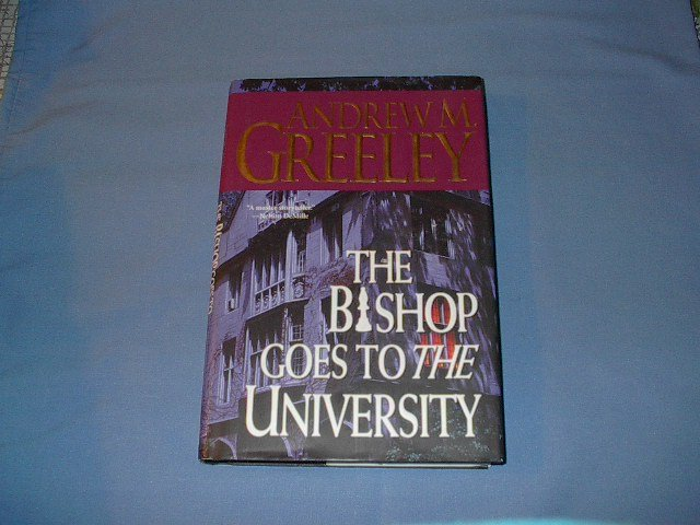 The Bishop Goes To The University  By  Andrew M Greeley