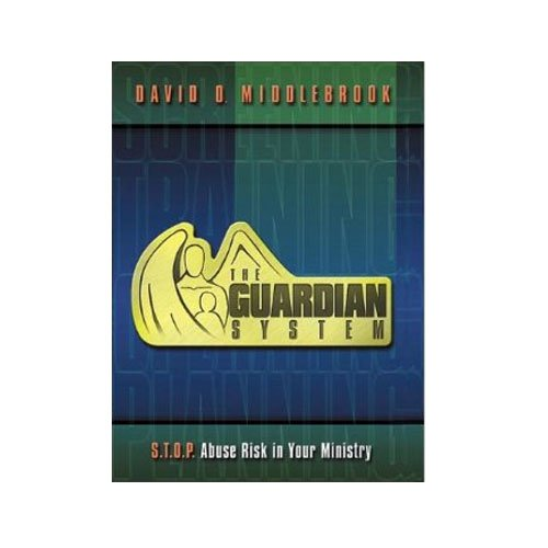 The Guardian System S.T.O.P. Abuse Risk In your Ministry by David Middlebrook (2000)
