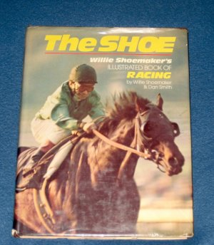 1976 Hardcover Autographed  The Shoe Illustrated Book of Racing By Willie Shoemaker & Dan Smith