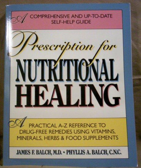 Prescription for Nutritional Healing, James F. Balch, M.D.