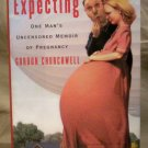 Expecting, One Man's Uncensored Memoir of Pregnancy, G. Churchwell