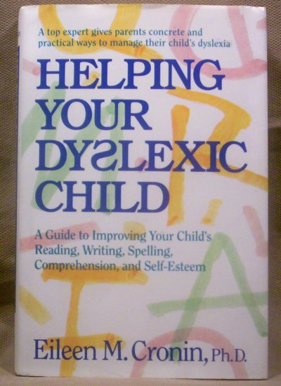 Helping Your Dyslexic Child, Eileen M. Cronin, Ph.D.