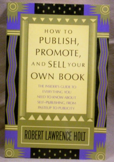 How to Publish, Promote, and Sell Your Own Book, Robert Lawrence Holt