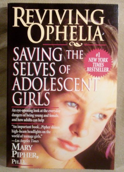 Reviving Ophelia, Saving the Selves of Adolescent Girls, Mary Pipher, Ph.D.
