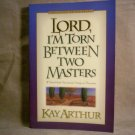 Lord, I'm Torn Between Two Masters, A nine Week Devotional Study, Kay Arthur