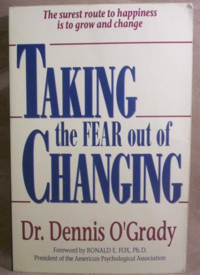 Taking The Fear out of Changing by Dr. Dennis O'Grady