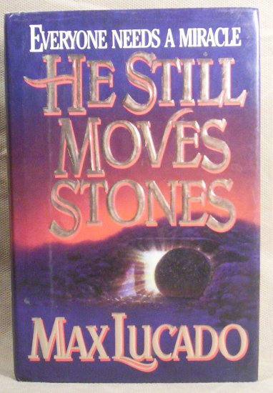 He Still Moves Stones by Max Lucado