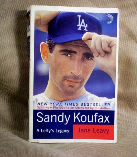 Sandy Koufax, a Lefty's Legacy by Jane Leavy