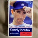 Sandy Koufax, a Lefty's Legacy by Jane Leavy