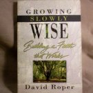 Growing Slowly Wise, Building a Faith that Works, by David Roper