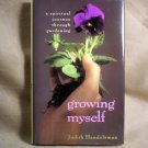Growing Myself, A Spiritual Journey through Gardening, by Judith Handelsman