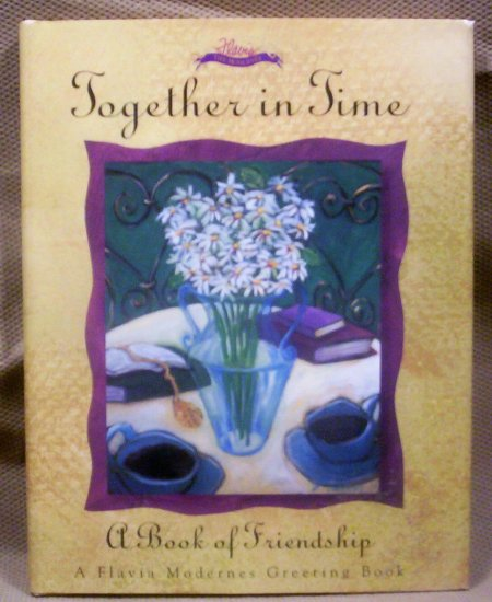 Together in Time, A Book of Friendship, A Flavia Modernes Greeting Book