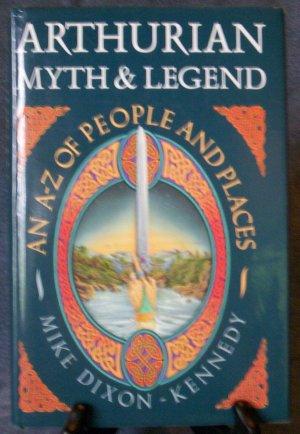 Arthurian Myth & Legend by Mike Dixon-Kennedy (1998)