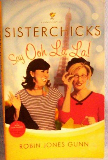 Sisterchicks Say Ooh La La!, Robin Jones Gunn