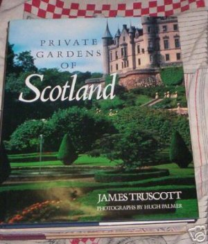 Private Gardens of Scotland by James Truscott 1988