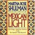 Mexican Light by Martha R. Shulman, Martha Rose Shulman