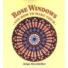 Rose Windows and How to Make Them by Helga Meyerbroker