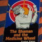 Shaman and the Medicine Wheel by Evelyn Eaton (1982)