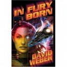 In Fury Born  David Weber