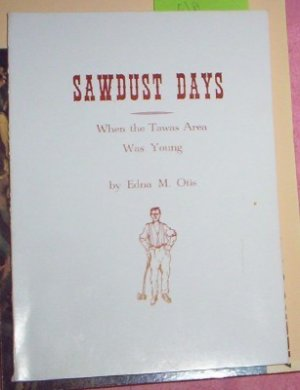SAWDUST DAYS: WHEN TAWAS AREA WAS YOUNG  EDNA M OTIS