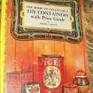 BOOK OF COLLECTIBLE TIN CONTAINERS ERNEST PETTIT