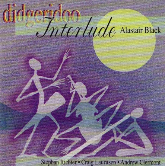 ALASTAIR BLACK - CRAIG LAURITSEN - ANDREW CLERMONT - DIDGERIDOO INTERLUDE - AUSTRALIA - CD