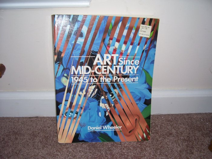 ART SINCE MID-CENTURY 1945 TO THE PRESENT Textbook EXC! Daniel Wheeler 1991