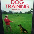 DOG TRAINING MADE EASY BOOK By Michael Tucker 1990