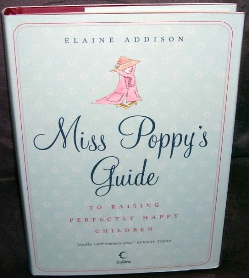 MISS POPPY'S GUIDE TO RAISING PERFECTLY HAPPY CHILDREN Book NEW! HC/DJ FIRST US EDITION!