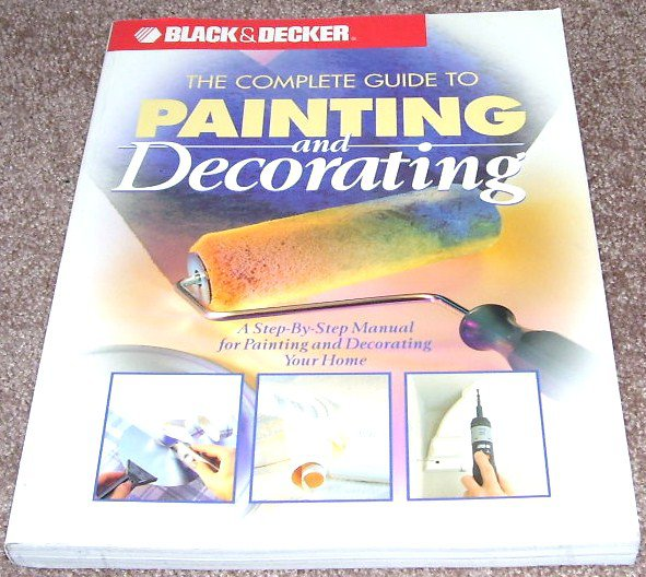 Black & Decker THE COMPLETE GUIDE TO PAINTING AND DECORATING BOOK LIKE NEW!
